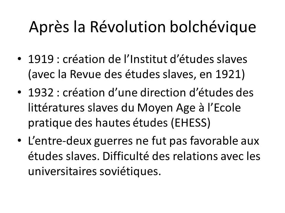 Après la Révolution bolchévique 1919 : création de lInstitut détudes slaves (avec la Revue des études slaves, en 1921) 1932 : création dune direction