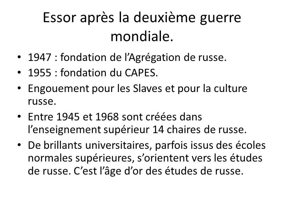 Essor après la deuxième guerre mondiale. 1947 : fondation de lAgrégation de russe. 1955 : fondation du CAPES. Engouement pour les Slaves et pour la cu