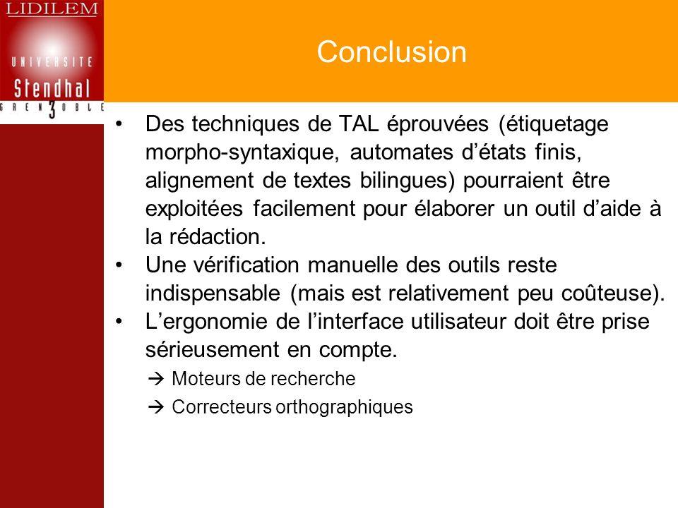 Conclusion Des techniques de TAL éprouvées (étiquetage morpho-syntaxique, automates détats finis, alignement de textes bilingues) pourraient être exploitées facilement pour élaborer un outil daide à la rédaction.