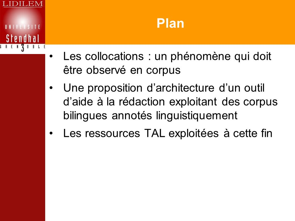 Plan Les collocations : un phénomène qui doit être observé en corpus Une proposition darchitecture dun outil daide à la rédaction exploitant des corpu