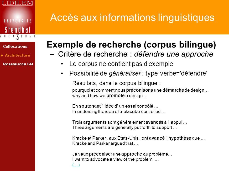 Accès aux informations linguistiques Exemple de recherche (corpus bilingue) –Critère de recherche : défendre une approche Le corpus ne contient pas d'
