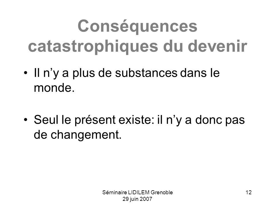 Séminaire LIDILEM Grenoble 29 juin 2007 12 Conséquences catastrophiques du devenir Il ny a plus de substances dans le monde. Seul le présent existe: i