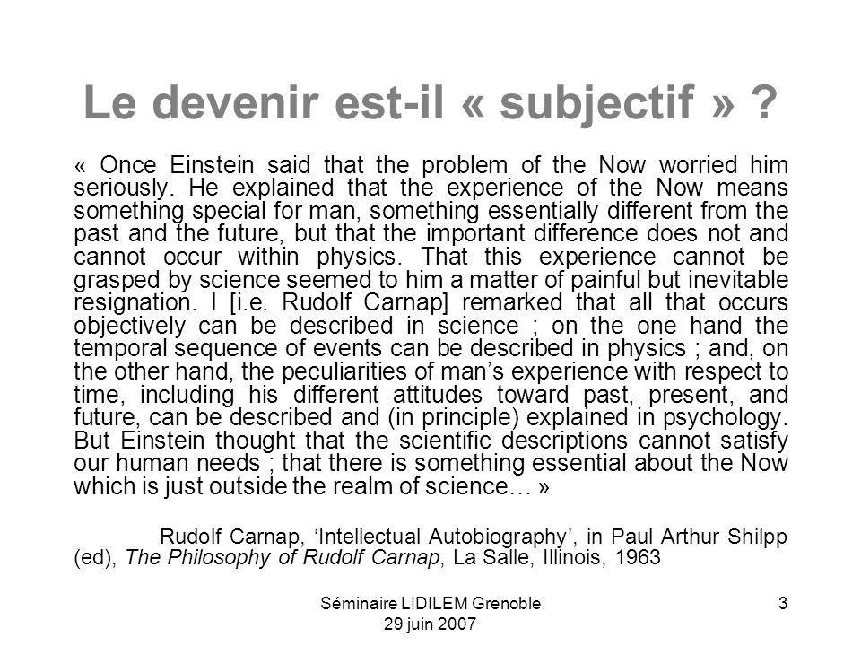 Séminaire LIDILEM Grenoble 29 juin 2007 3 Le devenir est-il « subjectif » ? « Once Einstein said that the problem of the Now worried him seriously. He