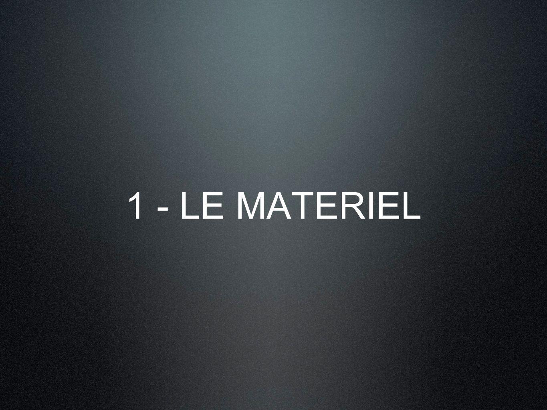 1 - LE MATERIEL