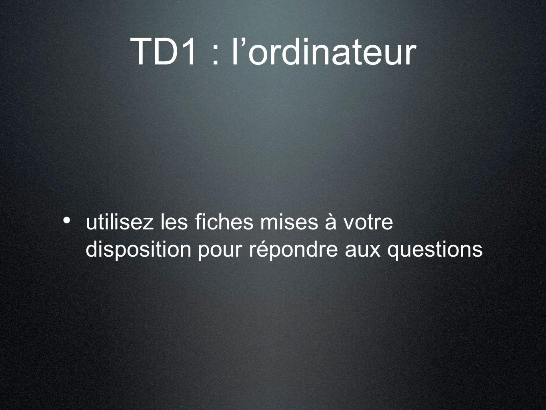 TD1 : lordinateur utilisez les fiches mises à votre disposition pour répondre aux questions