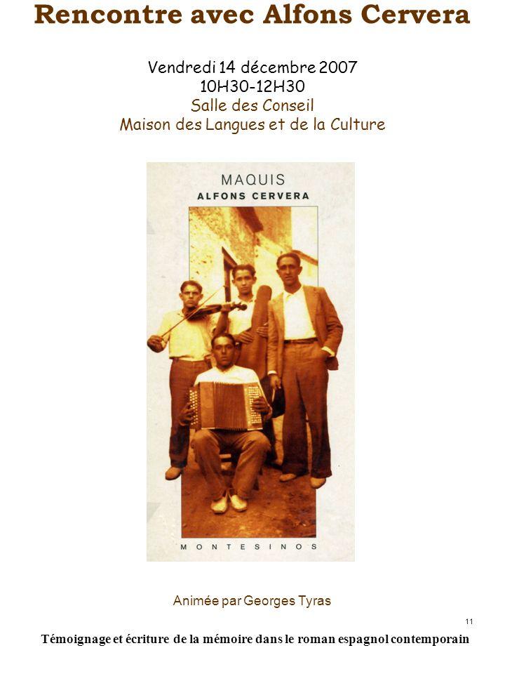 11 Rencontre avec Alfons Cervera Vendredi 14 décembre 2007 10H30-12H30 Salle des Conseil Maison des Langues et de la Culture Animée par Georges Tyras