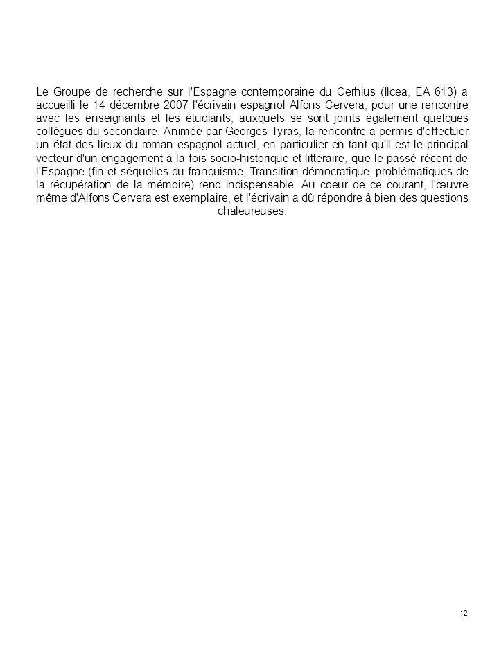 12 Le Groupe de recherche sur l'Espagne contemporaine du Cerhius (Ilcea, EA 613) a accueilli le 14 décembre 2007 l'écrivain espagnol Alfons Cervera, p