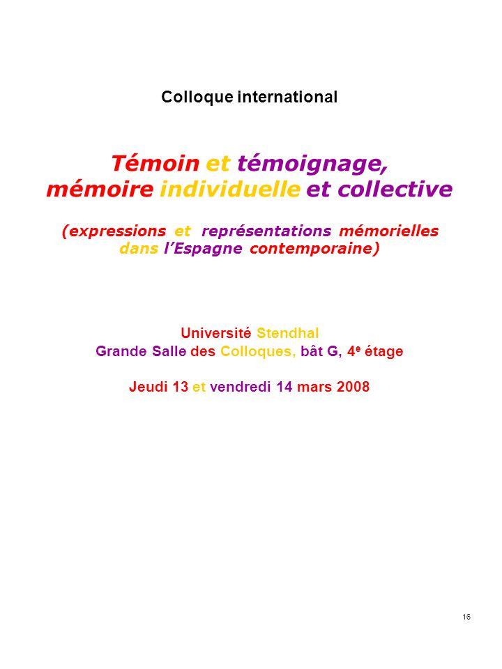 16 Colloque international Témoin et témoignage, mémoire individuelle et collective (expressions et représentations mémorielles dans lEspagne contempor