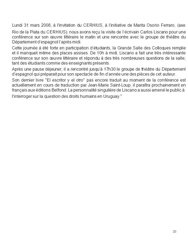 20 Lundi 31 mars 2008, à l'invitation du CERHIUS, à linitiative de Marita Osorio Ferraro, (axe Rio de la Plata du CERHIUS), nous avons reçu la visite