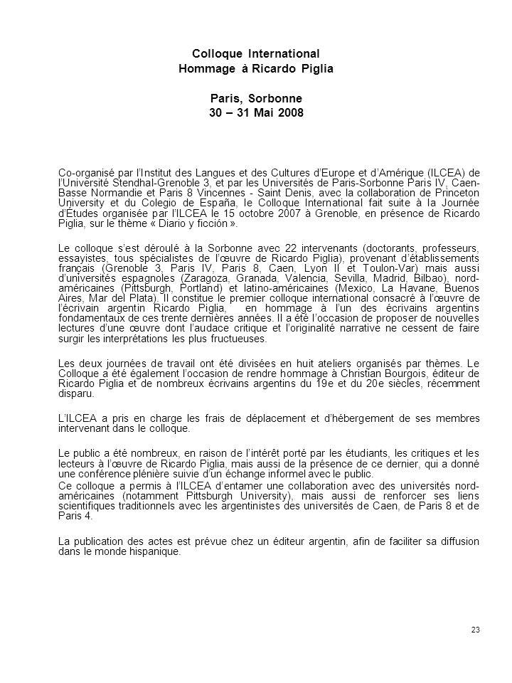 23 Colloque International Hommage à Ricardo Piglia Paris, Sorbonne 30 – 31 Mai 2008 Co-organisé par lInstitut des Langues et des Cultures dEurope et d
