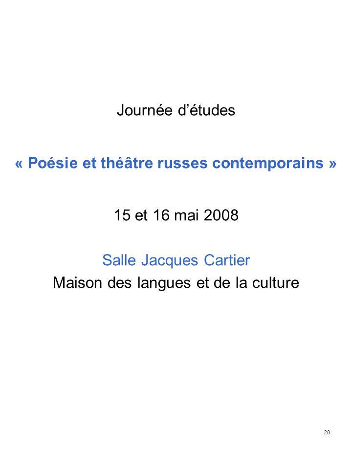 28 Journée détudes « Poésie et théâtre russes contemporains » 15 et 16 mai 2008 Salle Jacques Cartier Maison des langues et de la culture