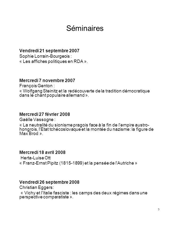 3 Séminaires Vendredi 21 septembre 2007 Sophie Lorrain-Bourgeois : « Les affiches politiques en RDA ». Mercredi 7 novembre 2007 François Genton : « Wo