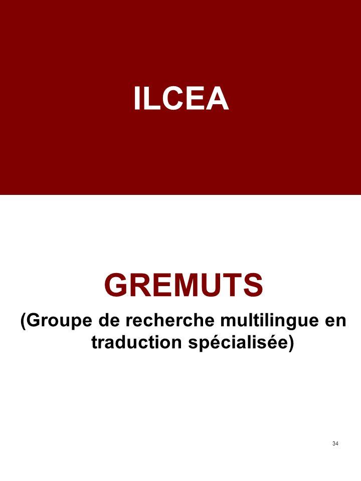 34 ILCEA GREMUTS (Groupe de recherche multilingue en traduction spécialisée)