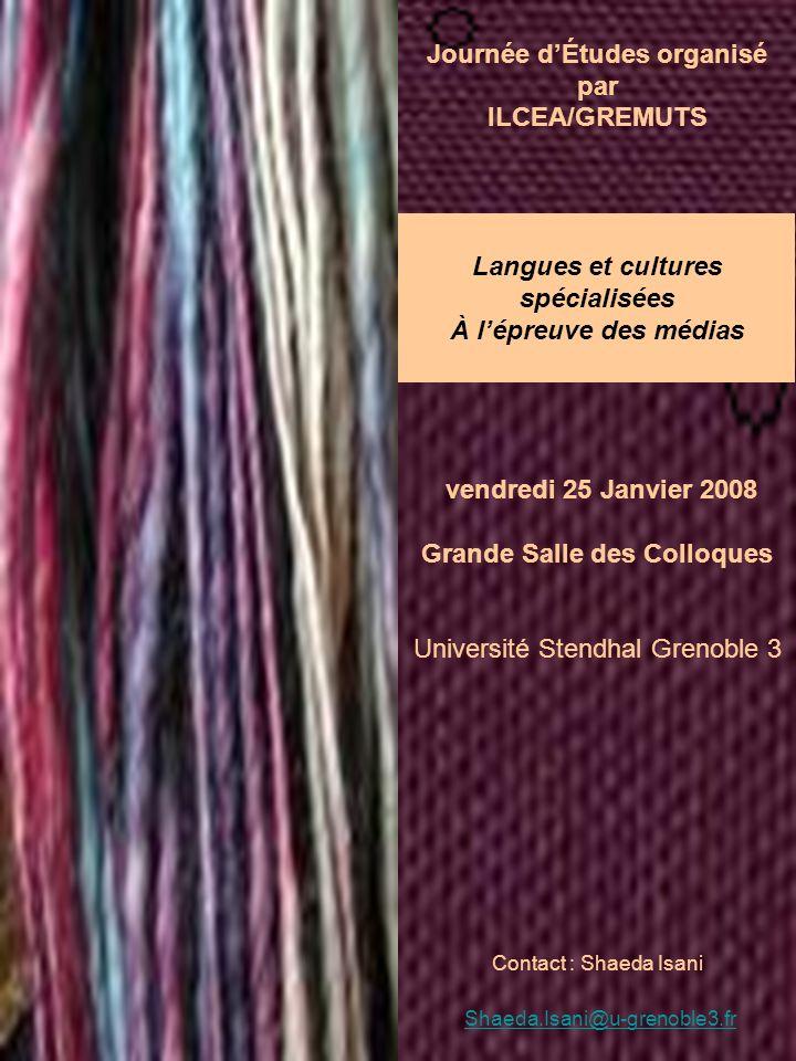 36 vendredi 25 Janvier 2008 Grande Salle des Colloques Université Stendhal Grenoble 3 Contact : Shaeda Isani Shaeda.Isani@u-grenoble3.fr Journée dÉtud