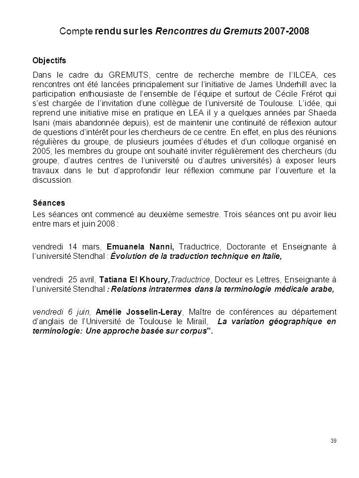 39 Compte rendu sur les Rencontres du Gremuts 2007-2008 Objectifs Dans le cadre du GREMUTS, centre de recherche membre de lILCEA, ces rencontres ont é