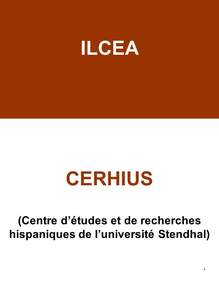 4 CERHIUS (Centre détudes et de recherches hispaniques de luniversité Stendhal) ILCEA