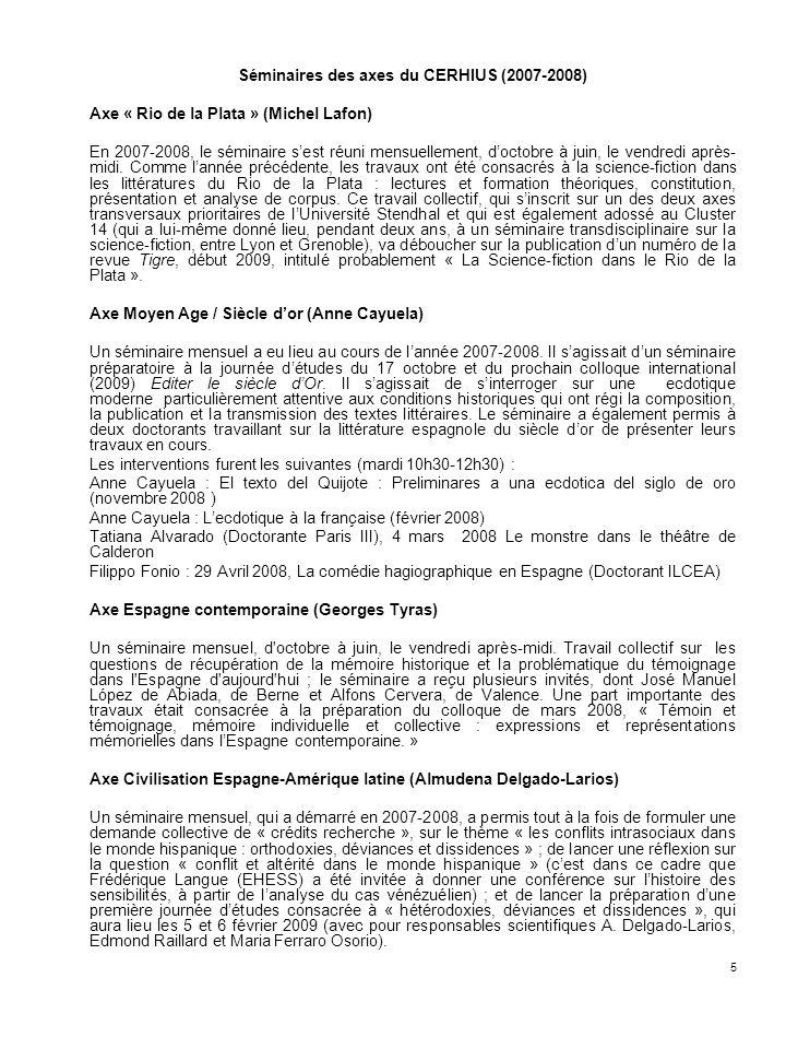 5 Séminaires des axes du CERHIUS (2007-2008) Axe « Rio de la Plata » (Michel Lafon) En 2007-2008, le séminaire sest réuni mensuellement, doctobre à ju