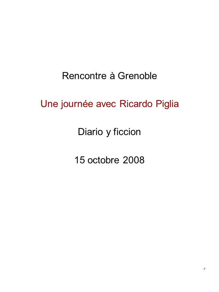 7 Rencontre à Grenoble Une journée avec Ricardo Piglia Diario y ficcion 15 octobre 2008