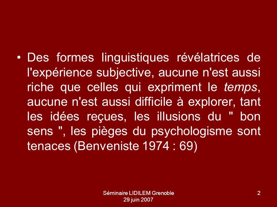 Séminaire LIDILEM Grenoble 29 juin 2007 2 Des formes linguistiques révélatrices de l'expérience subjective, aucune n'est aussi riche que celles qui ex