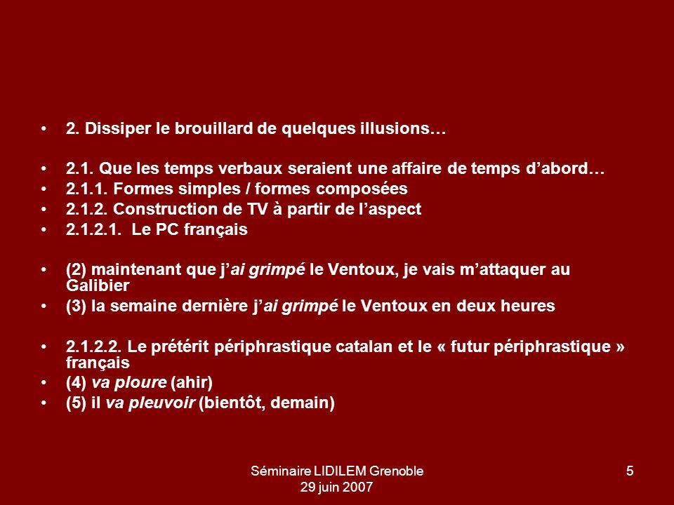 Séminaire LIDILEM Grenoble 29 juin 2007 5 2. Dissiper le brouillard de quelques illusions… 2.1. Que les temps verbaux seraient une affaire de temps da