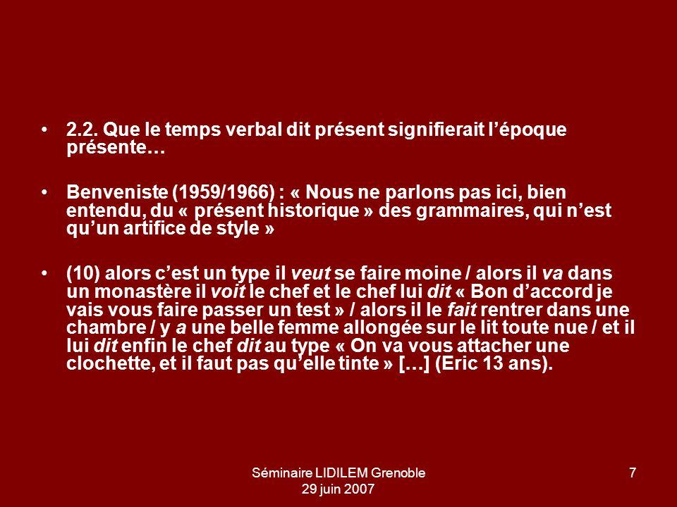 Séminaire LIDILEM Grenoble 29 juin 2007 7 2.2. Que le temps verbal dit présent signifierait lépoque présente… Benveniste (1959/1966) : « Nous ne parlo