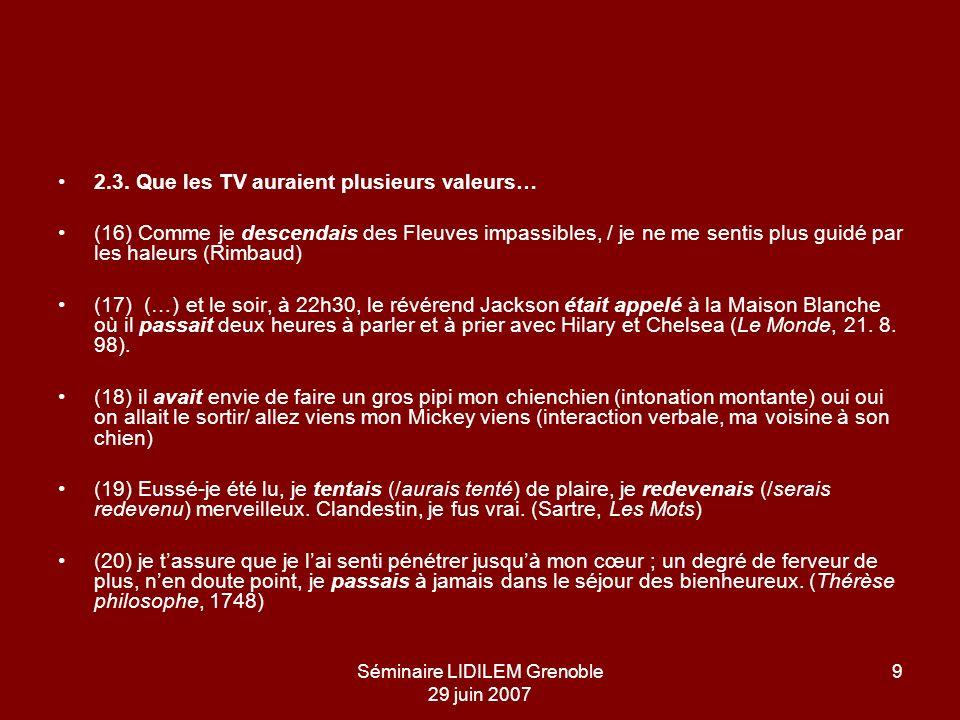 Séminaire LIDILEM Grenoble 29 juin 2007 9 2.3. Que les TV auraient plusieurs valeurs… (16) Comme je descendais des Fleuves impassibles, / je ne me sen