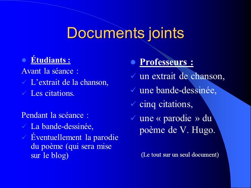 Documents joints Étudiants : Avant la séance : Lextrait de la chanson, Les citations. Pendant la scéance : La bande-dessinée, Éventuellement la parodi