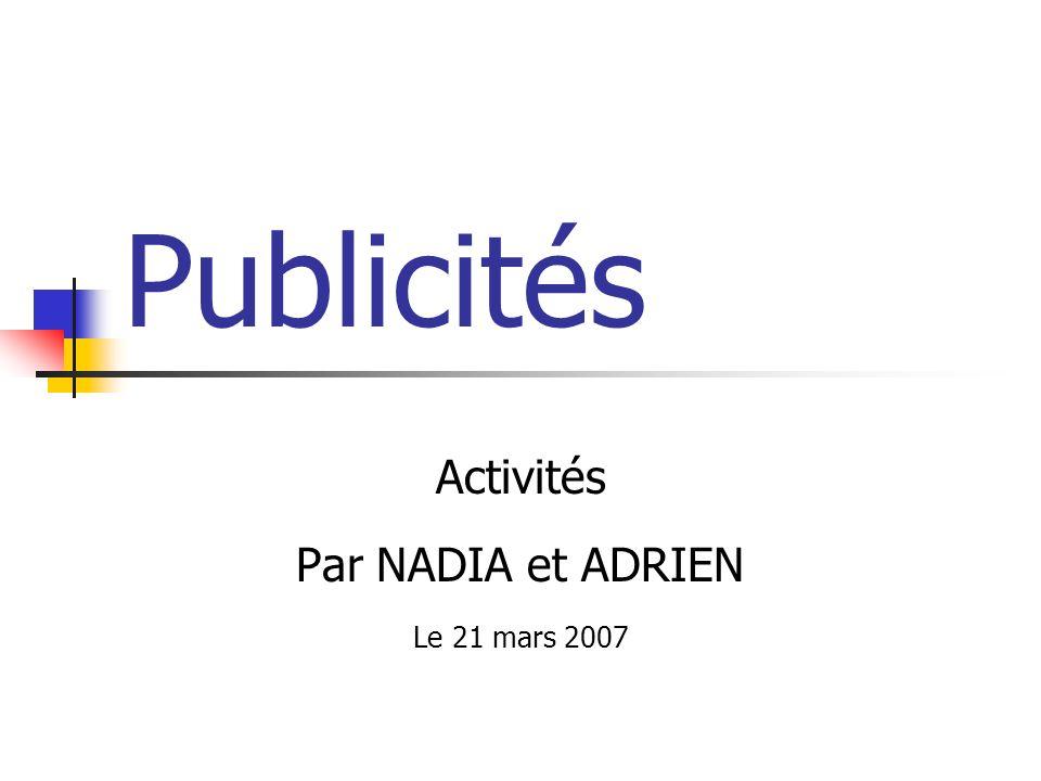 Publicités Activités Par NADIA et ADRIEN Le 21 mars 2007