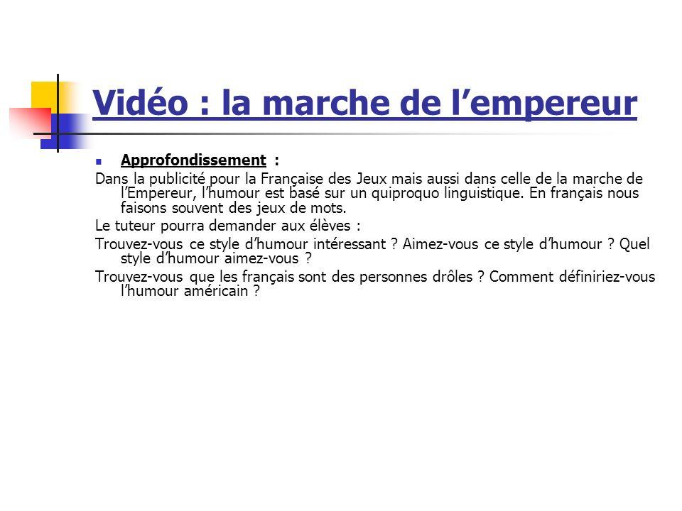 Vidéo : la marche de lempereur Approfondissement : Dans la publicité pour la Française des Jeux mais aussi dans celle de la marche de lEmpereur, lhumour est basé sur un quiproquo linguistique.
