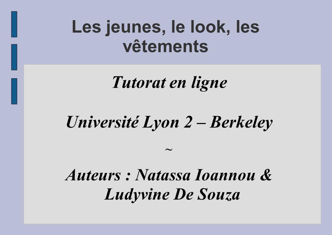 Les jeunes, le look, les vêtements Tutorat en ligne Université Lyon 2 – Berkeley ~ Auteurs : Natassa Ioannou & Ludyvine De Souza