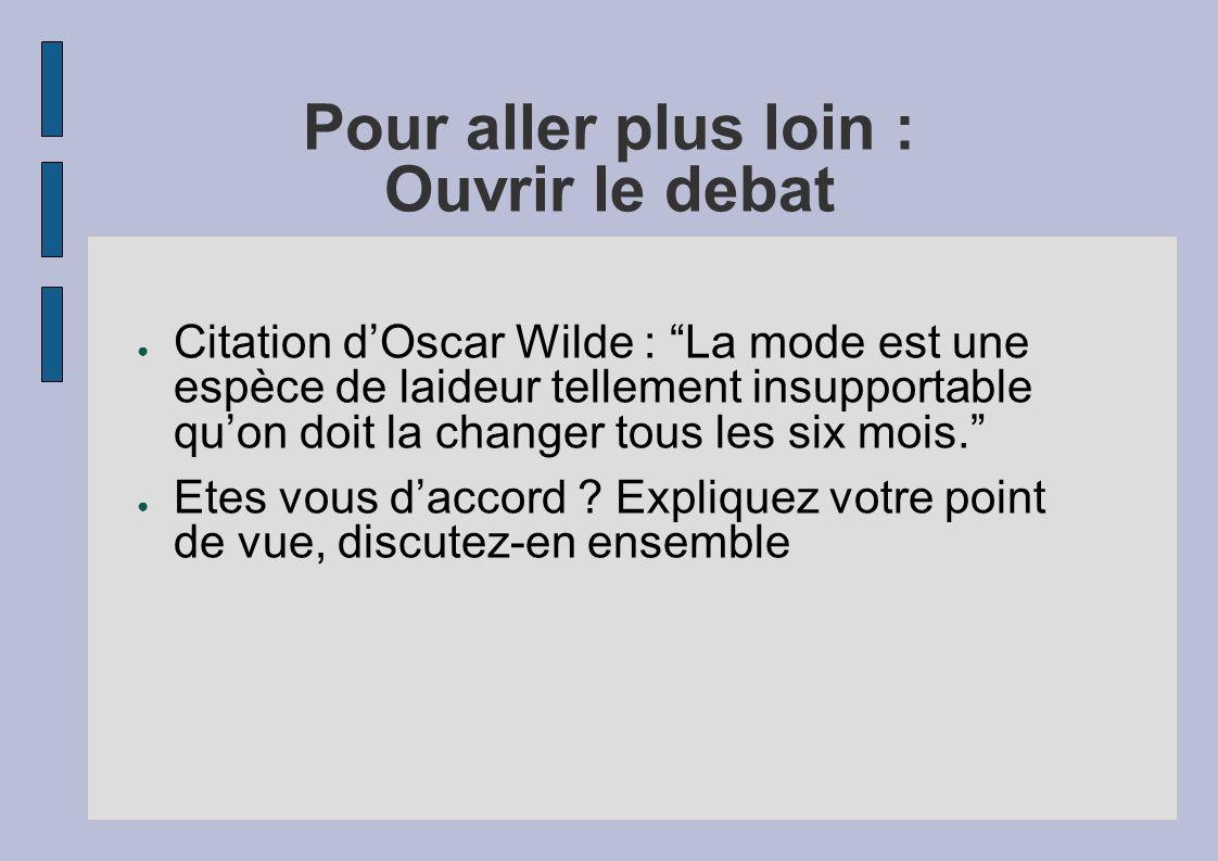 Pour aller plus loin : Ouvrir le debat Citation dOscar Wilde : La mode est une espèce de laideur tellement insupportable quon doit la changer tous les