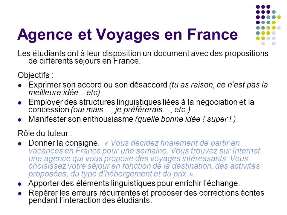 Agence et Voyages en France Les étudiants ont à leur disposition un document avec des propositions de différents séjours en France. Objectifs : Exprim