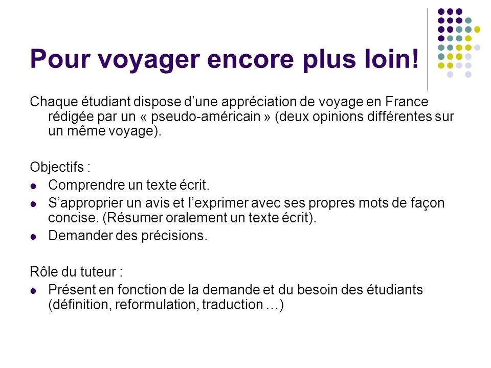 Pour voyager encore plus loin! Chaque étudiant dispose dune appréciation de voyage en France rédigée par un « pseudo-américain » (deux opinions différ