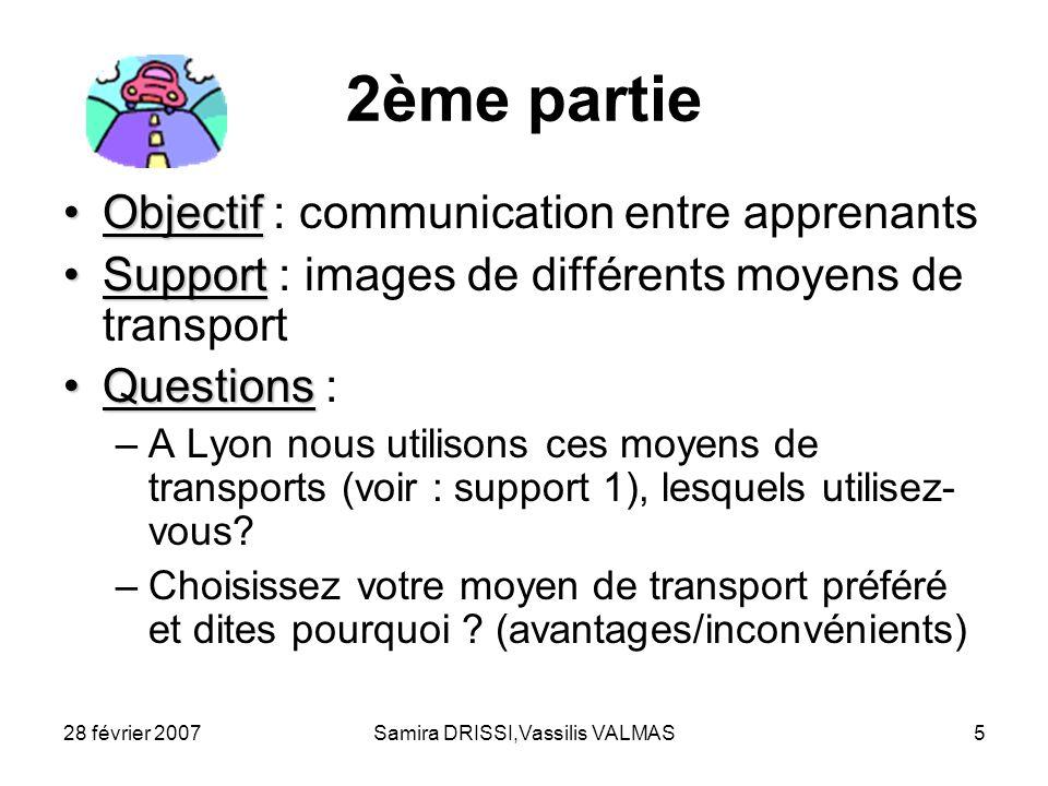 28 février 2007Samira DRISSI,Vassilis VALMAS5 2ème partie ObjectifObjectif : communication entre apprenants SupportSupport : images de différents moye