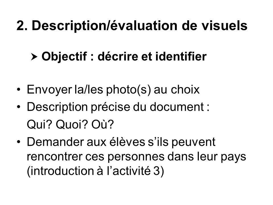 2. Description/évaluation de visuels Objectif : décrire et identifier Envoyer la/les photo(s) au choix Description précise du document : Qui? Quoi? Où