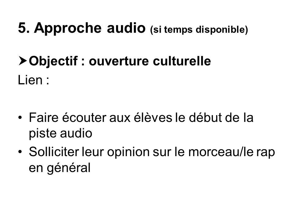 5. Approche audio (si temps disponible) Objectif : ouverture culturelle Lien : Faire écouter aux élèves le début de la piste audio Solliciter leur opi