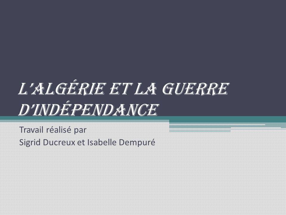 Lalgérie et la guerre dindépendance Travail réalisé par Sigrid Ducreux et Isabelle Dempuré
