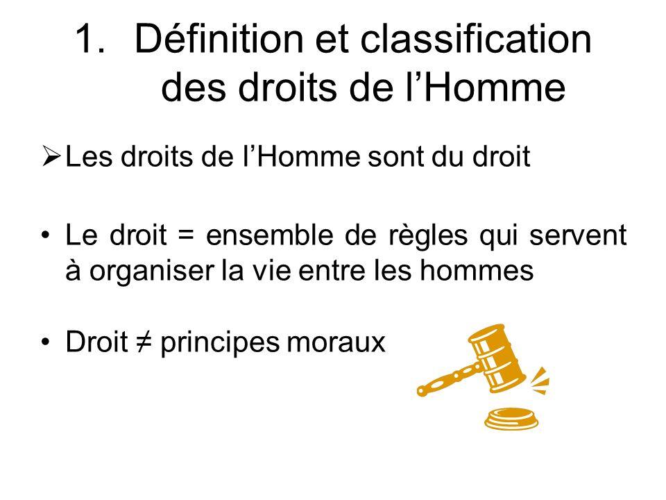 Les droits de lHomme sont du droit Le droit = ensemble de règles qui servent à organiser la vie entre les hommes Droit principes moraux 1.Définition et classification des droits de lHomme