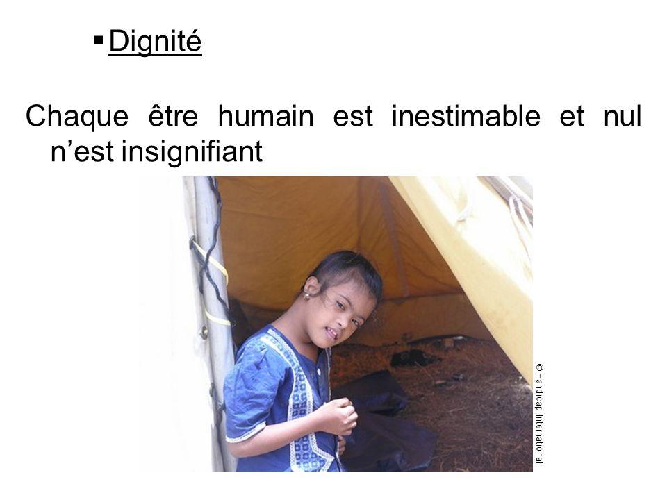 Dignité Chaque être humain est inestimable et nul nest insignifiant © Handicap International