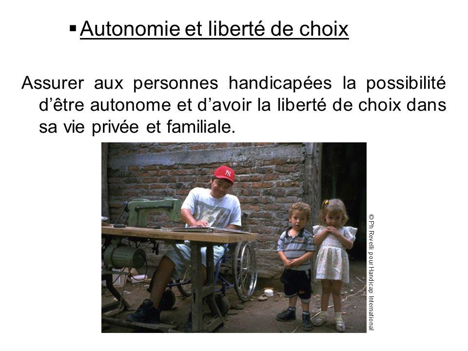 Autonomie et liberté de choix Assurer aux personnes handicapées la possibilité dêtre autonome et davoir la liberté de choix dans sa vie privée et fami