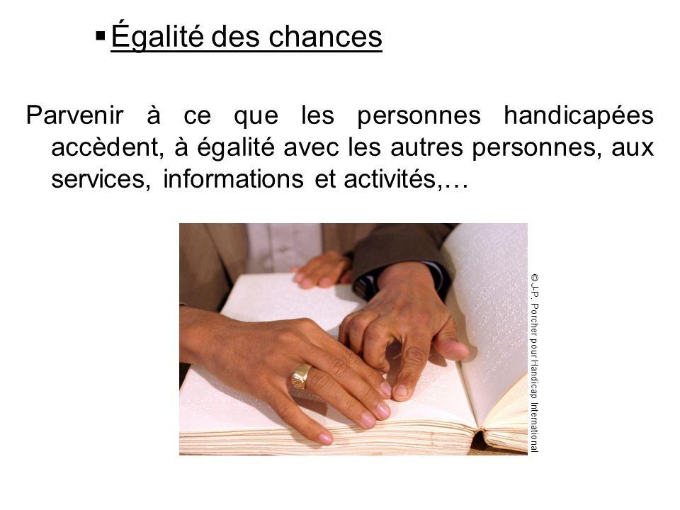 Égalité des chances Parvenir à ce que les personnes handicapées accèdent, à égalité avec les autres personnes, aux services, informations et activités