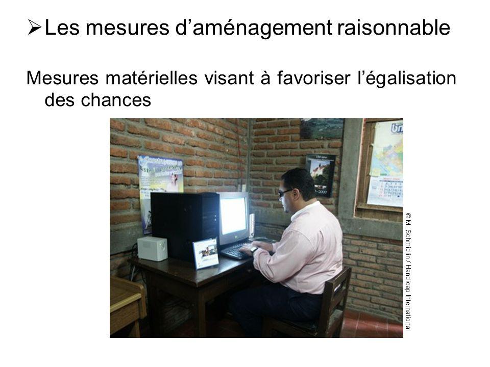 Les mesures daménagement raisonnable Mesures matérielles visant à favoriser légalisation des chances © M. Schmidlin / Handicap International