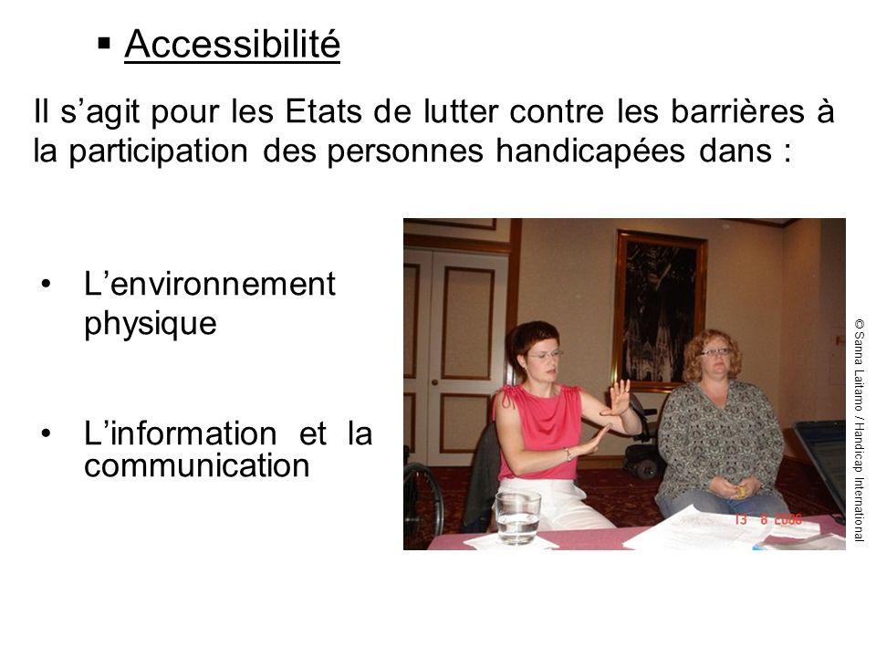 Accessibilité Lenvironnement physique Linformation et la communication Il sagit pour les Etats de lutter contre les barrières à la participation des p
