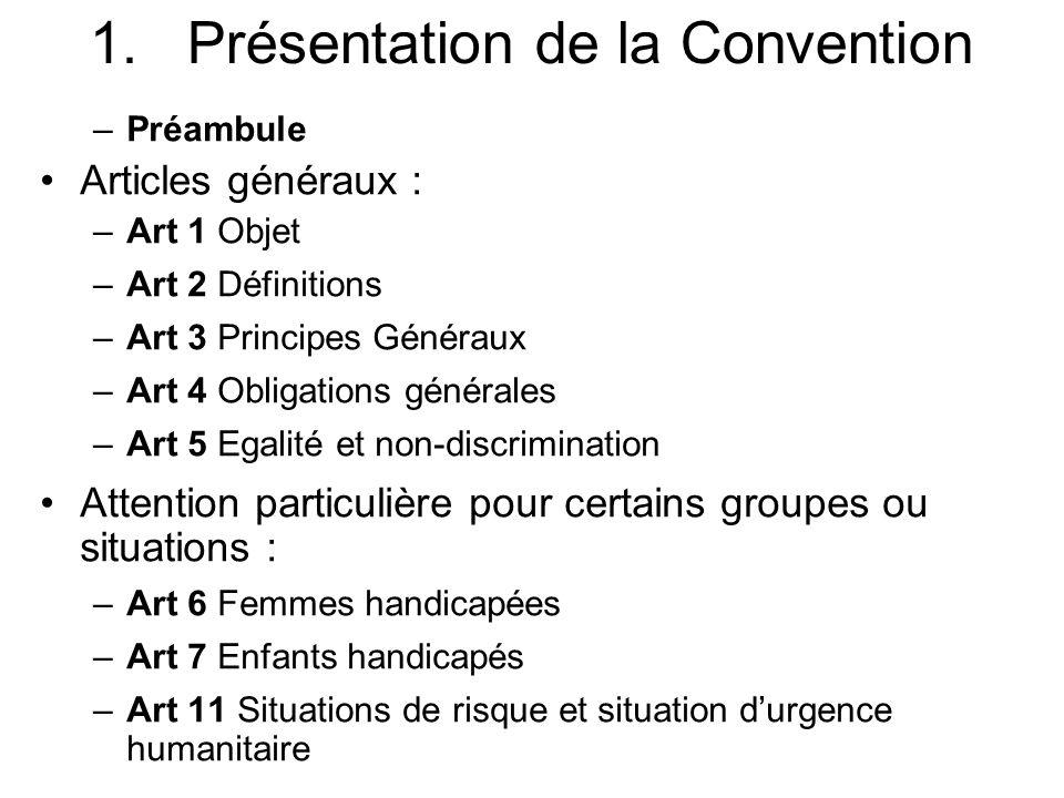 1.Présentation de la Convention –Préambule Articles généraux : –Art 1 Objet –Art 2 Définitions –Art 3 Principes Généraux –Art 4 Obligations générales