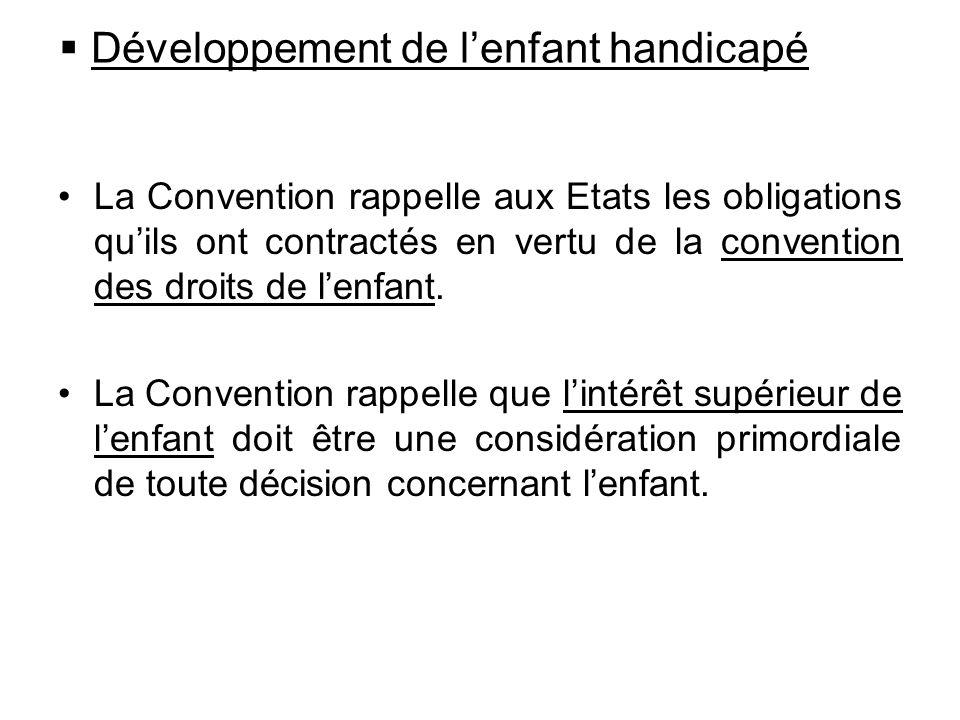 Développement de lenfant handicapé La Convention rappelle aux Etats les obligations quils ont contractés en vertu de la convention des droits de lenfa