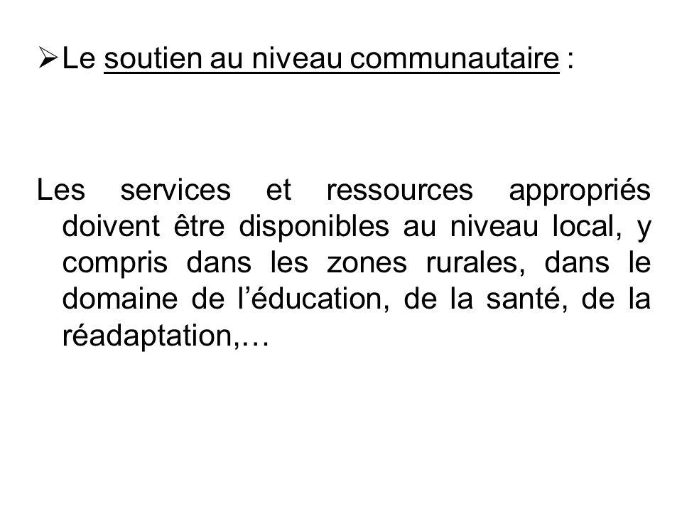 Le soutien au niveau communautaire : Les services et ressources appropriés doivent être disponibles au niveau local, y compris dans les zones rurales,