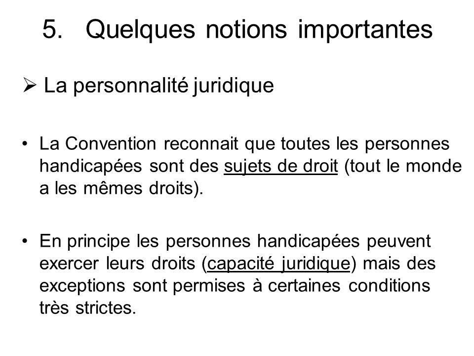 La personnalité juridique La Convention reconnait que toutes les personnes handicapées sont des sujets de droit (tout le monde a les mêmes droits). En