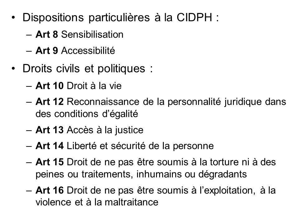 Dispositions particulières à la CIDPH : –Art 8 Sensibilisation –Art 9 Accessibilité Droits civils et politiques : –Art 10 Droit à la vie –Art 12 Recon