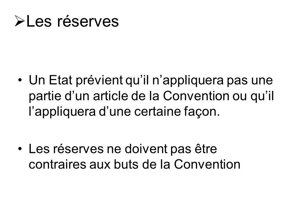 Les réserves Un Etat prévient quil nappliquera pas une partie dun article de la Convention ou quil lappliquera dune certaine façon.