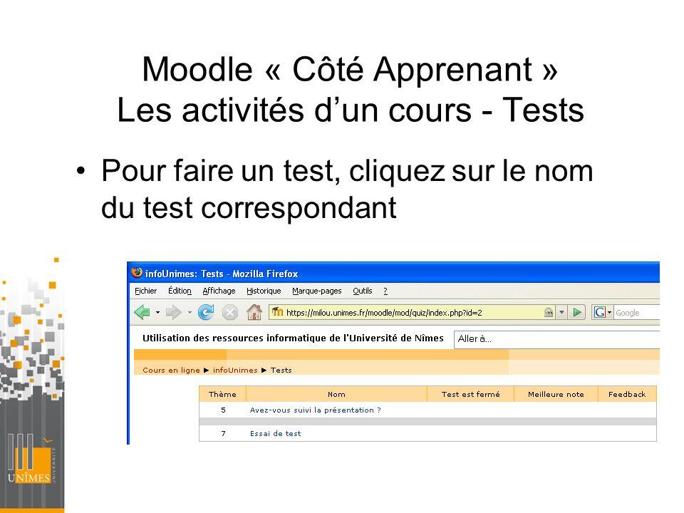 Moodle « Côté Apprenant » Les activités dun cours - Tests Pour faire un test, cliquez sur le nom du test correspondant
